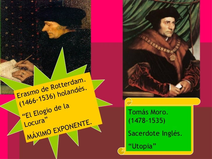 """Erasmo de Rotterdam. (1466-1536) holandés. """" El Elogio de la Locura"""" MÁXIMO EXPONENTE. Tomás Moro. (1478-1535) Sacerdote I..."""