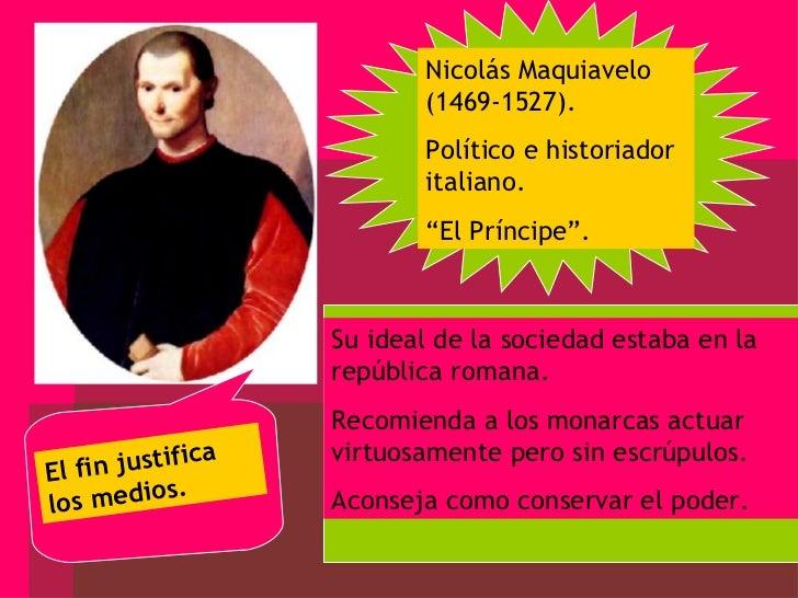 """Nicolás Maquiavelo (1469-1527). Político e historiador italiano. """" El Príncipe"""". Su ideal de la sociedad estaba en la repú..."""