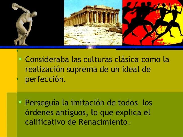 <ul><li>Consideraba las culturas clásica como la realización suprema de un ideal de perfección. </li></ul><ul><li>Perseguí...