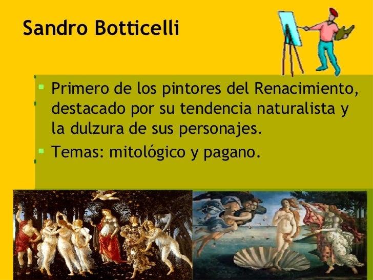 Sandro Botticelli  <ul><li>Primero de los pintores del Renacimiento, destacado por su tendencia naturalista y la dulzura d...