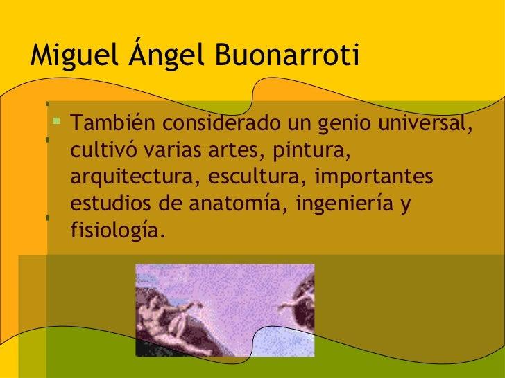 Miguel Ángel Buonarroti <ul><li>También considerado un genio universal, cultivó varias artes, pintura, arquitectura, escul...