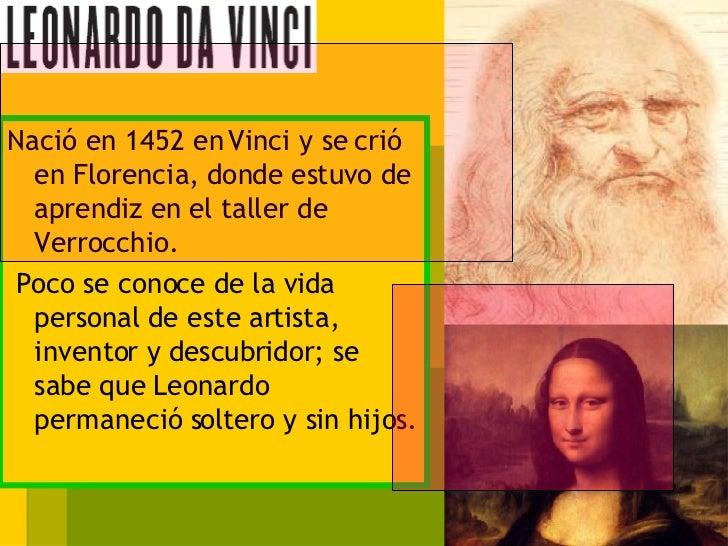 <ul><li>Nació en 1452 en Vinci y se crió en Florencia, donde estuvo de aprendiz en el taller de Verrocchio. </li></ul><ul>...