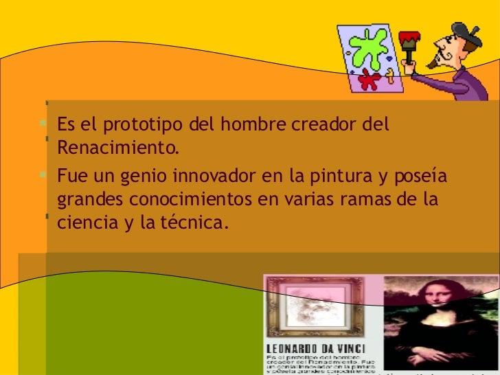 <ul><li>Es el prototipo del hombre creador del Renacimiento. </li></ul><ul><li>Fue un genio innovador en la pintura y pose...