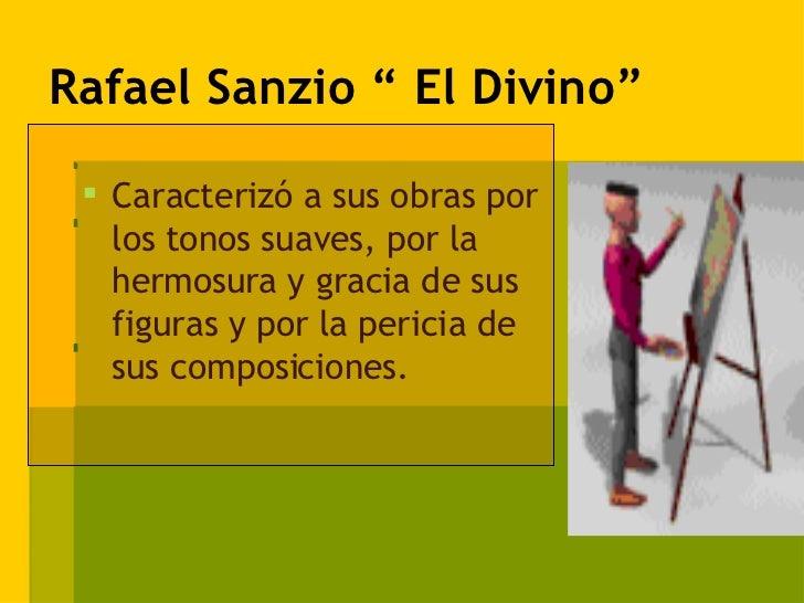 """Rafael Sanzio """" El Divino"""" <ul><li>Caracterizó a sus obras por los tonos suaves, por la hermosura y gracia de sus figuras ..."""