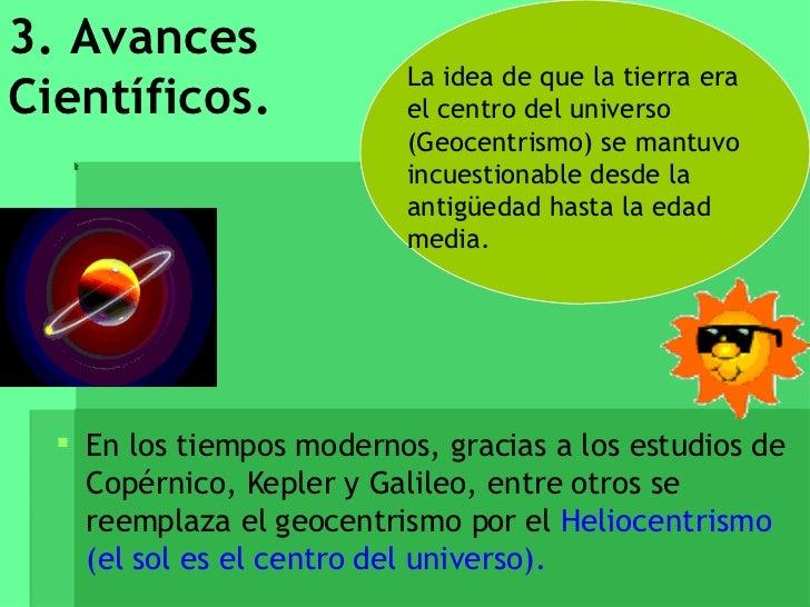 3. Avances Científicos. <ul><li>En los tiempos modernos, gracias a los estudios de Copérnico, Kepler y Galileo, entre otro...