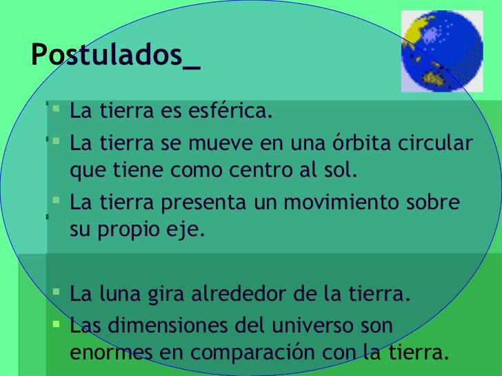 Postulados_ <ul><li>La tierra es esférica. </li></ul><ul><li>La tierra se mueve en una órbita circular que tiene como cent...