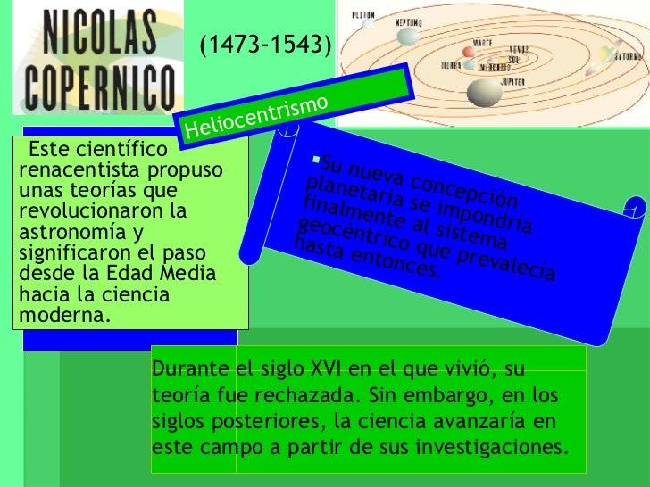 (1473-1543) <ul><li>Este científico renacentista propuso unas teorías que revolucionaron la astronomía y significaron el p...