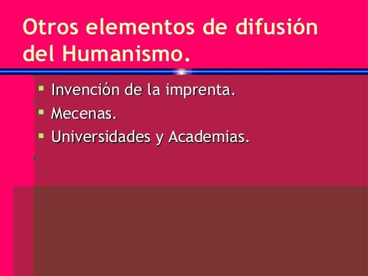 Otros elementos de difusión del Humanismo. <ul><li>Invención de la imprenta. </li></ul><ul><li>Mecenas. </li></ul><ul><li>...