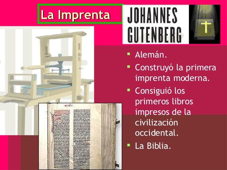La Imprenta <ul><li>Alemán. </li></ul><ul><li>Construyó la primera imprenta moderna. </li></ul><ul><li>Consiguió los prime...