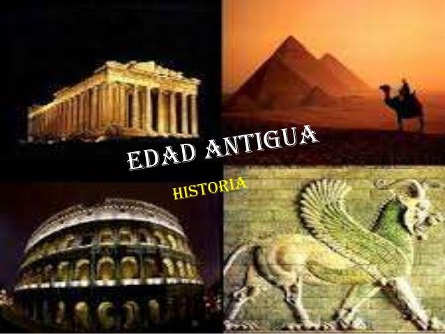 La Edad Antigua es la época histórica que coincide con el surgimiento y desarrollo de las primeras civilizaciones.