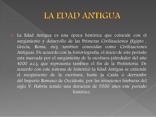  La Edad Antigua es una época histórica que coincide con el surgimiento y desarrollo de las Primeras Civilizaciones (Egip...