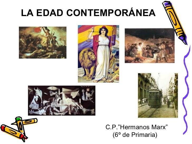 """LA EDAD CONTEMPORÁNEA             C.P.""""Hermanos Marx""""               (6º de Primaria)"""