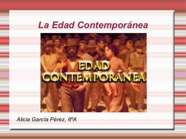 La Edad ContemporáneaAlicia García Pérez, 6ºA