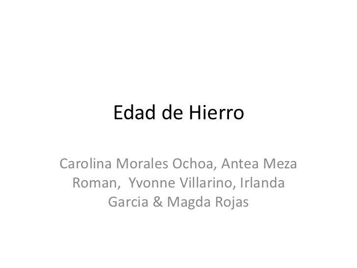 Edad de Hierro<br />Carolina Morales Ochoa, Antea Meza Roman,  Yvonne Villarino, Irlanda Garcia & Magda Rojas<br />
