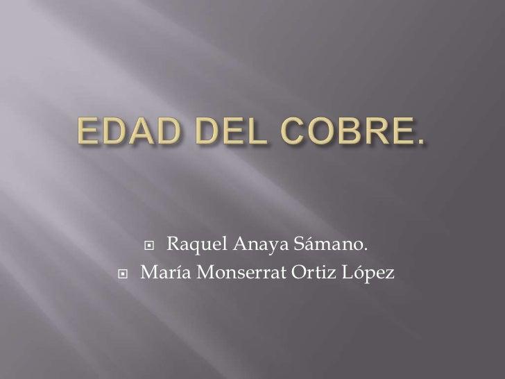 EDAD DEL COBRE.<br />Raquel Anaya Sámano.<br />María Monserrat Ortiz López<br />