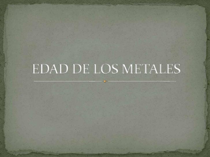 EDAD DE LOS METALES<br />