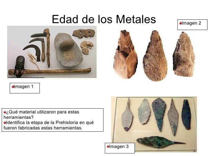 Edad de los Metales                 Imagen 2     Imagen 1 ¿Qué material utilizaron para estasherramientas? Identifica la e...