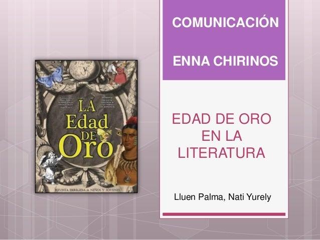 EDAD DE ORO EN LA LITERATURA COMUNICACIÓN ENNA CHIRINOS Lluen Palma, Nati Yurely