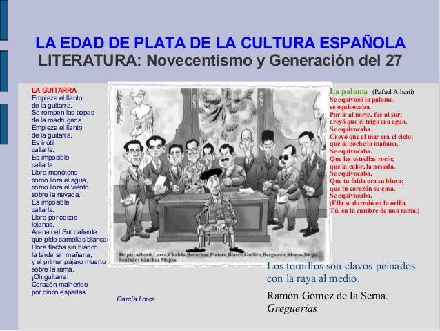 LA EDAD DE PLATA DE LA CULTURA ESPAÑOLA LITERATURA: Novecentismo y Generación del 27 LA GUITARRA Empieza el llanto de la g...