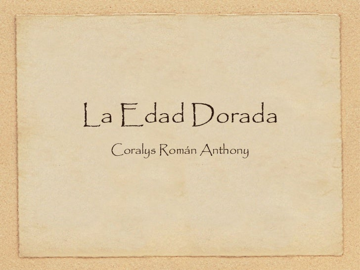 La Edad Dorada <ul><li>Coralys Román Anthony </li></ul>