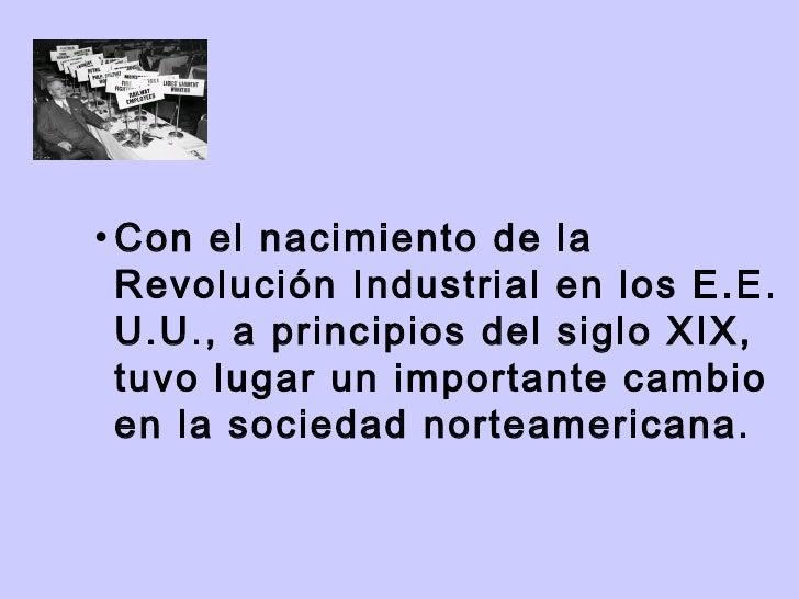 <ul><ul><ul><ul><ul><li>Con el nacimiento de la Revolución Industrial en los E.E. U.U., a principios del siglo XIX, tuvo l...