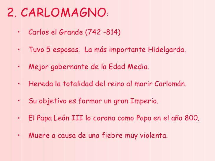 <ul><li>2. CARLOMAGNO : </li></ul><ul><ul><li>Carlos el Grande (742 -814) </li></ul></ul><ul><ul><li>Tuvo 5 esposas.  La m...