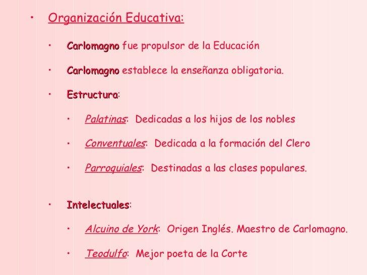 <ul><ul><li>Organización Educativa: </li></ul></ul><ul><ul><ul><li>Carlomagno  fue propulsor de la Educación </li></ul></u...