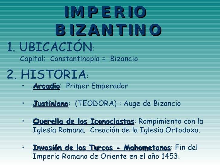 IMPERIO  BIZANTINO 1. UBICACIÓN :   Capital:  Constantinopla =  Bizancio <ul><li>2. HISTORIA : </li></ul><ul><ul><li>Arcad...
