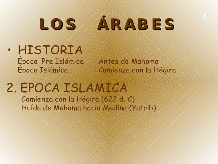 LOS  ÁRABES <ul><li>HISTORIA </li></ul><ul><li>Época  Pre Islámica : Antes de Mahoma </li></ul><ul><li>Época Islámica : Co...
