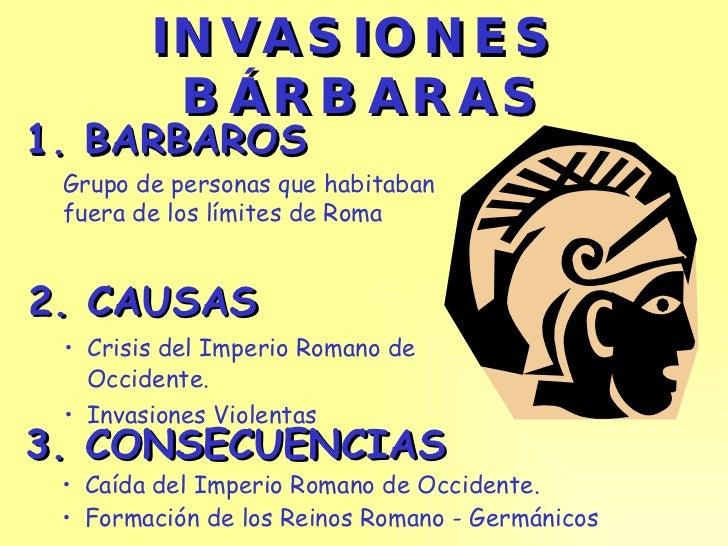 INVASIONES   BÁRBARAS <ul><li>2. CAUSAS </li></ul><ul><ul><li>Crisis del Imperio Romano de Occidente. </li></ul></ul><ul><...