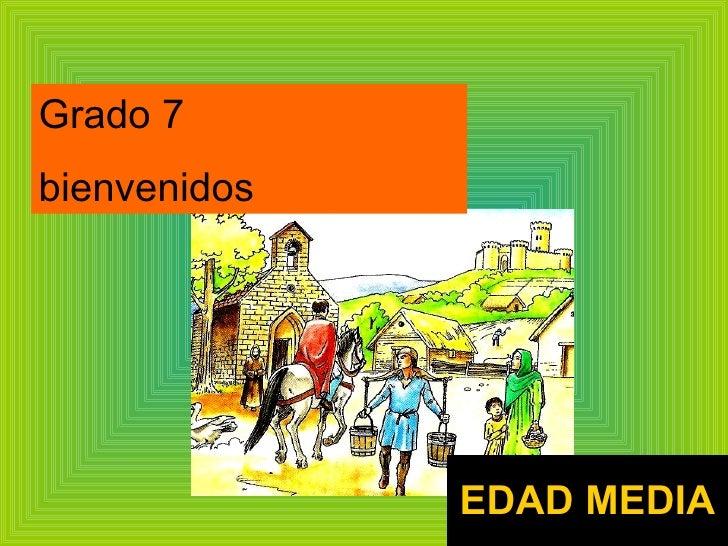 EDAD MEDIA Grado 7  bienvenidos