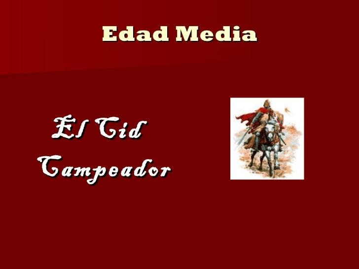 Edad Media <ul><li>El Cid Campeador </li></ul>