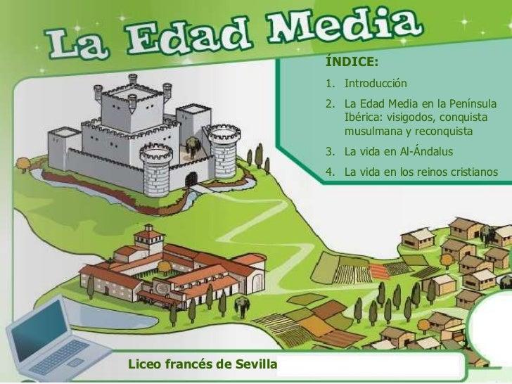 ÍNDICE:<br />Introducción<br />La Edad Media en la Península Ibérica: visigodos, conquista musulmana y reconquista<br />La...