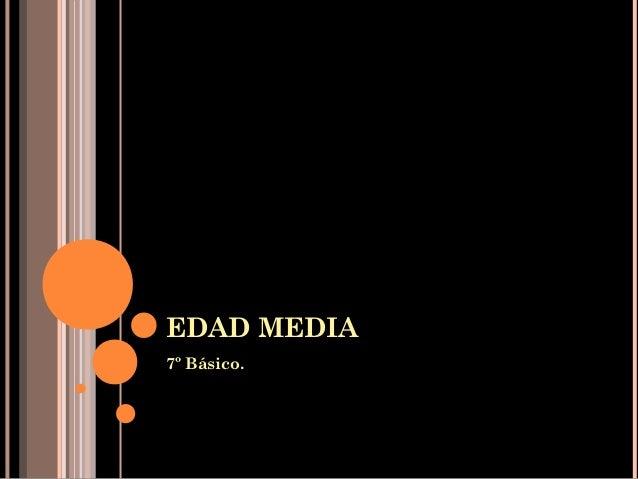 EDAD MEDIA7º Básico.