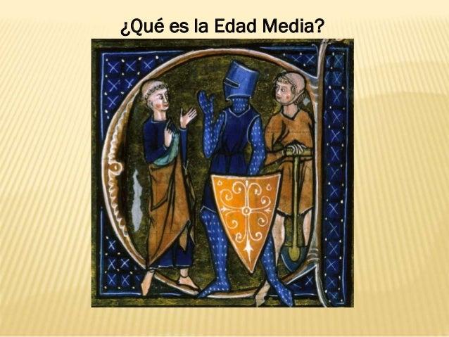 ¿Qué es la Edad Media? ¿Qué es la Edad Media?