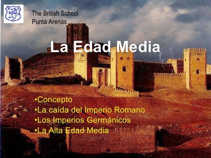 La Edad Media <ul><li>Concepto </li></ul><ul><li>La caída del Imperio Romano </li></ul><ul><li>Los Imperios Germánicos </l...