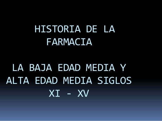 HISTORIA DE LA FARMACIA LA BAJA EDAD MEDIA Y ALTA EDAD MEDIA SIGLOS XI - XV