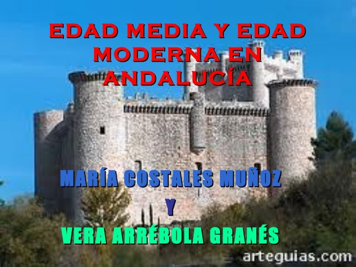 EDAD MEDIA Y EDAD MODERNA EN ANDALUCÍA MARÍA COSTALES MUÑOZ Y VERA ARRÉBOLA GRANÉS