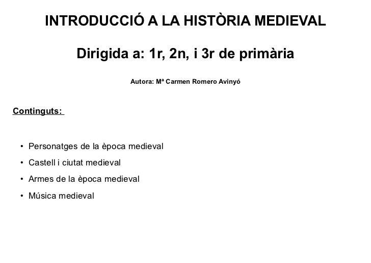 INTRODUCCIÓ A LA HISTÒRIA MEDIEVAL               Dirigida a: 1r, 2n, i 3r de primària                               Autora...