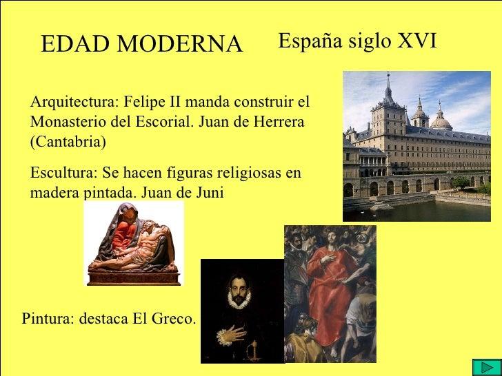 EDAD MODERNA España siglo XVI Arquitectura: Felipe II manda construir el Monasterio del Escorial. Juan de Herrera (Cantabr...
