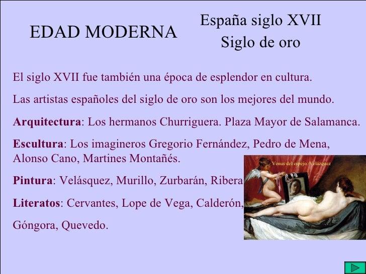 EDAD MODERNA España siglo XVII Siglo de oro El siglo XVII fue también una época de esplendor en cultura. Las artistas espa...