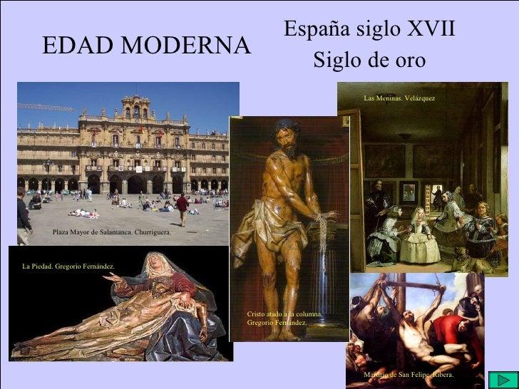 EDAD MODERNA España siglo XVII Siglo de oro Plaza Mayor de Salamanca. Churriguera. Las Meninas. Velázquez La Piedad. Grego...