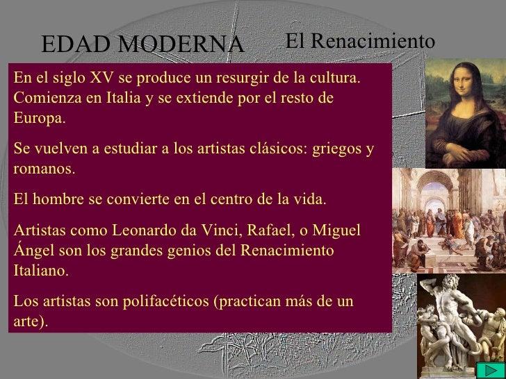 EDAD MODERNA El Renacimiento En el siglo XV se produce un resurgir de la cultura. Comienza en Italia y se extiende por el ...
