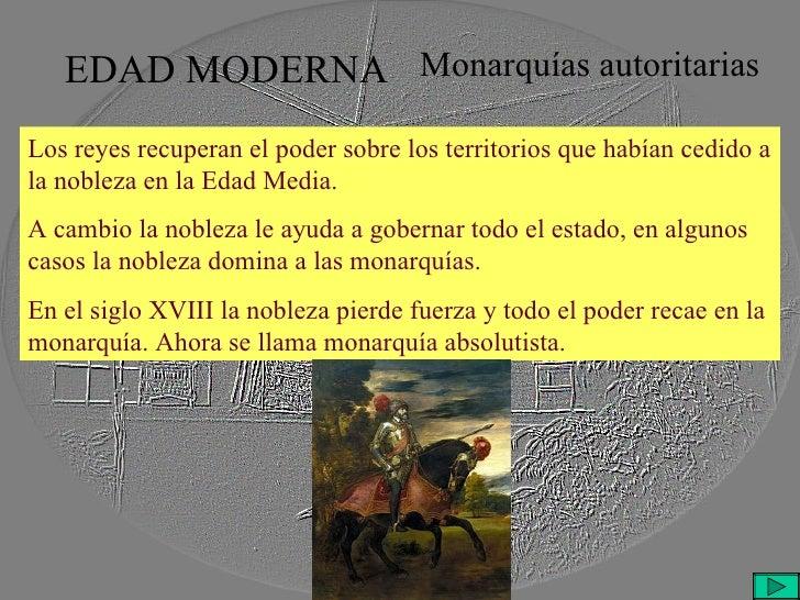 EDAD MODERNA Monarquías autoritarias Los reyes recuperan el poder sobre los territorios que habían cedido a la nobleza en ...