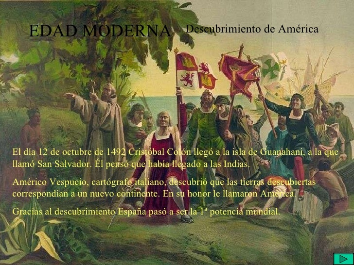 EDAD MODERNA Descubrimiento de América El día 12 de octubre de 1492 Cristóbal Colón llegó a la isla de Guanahani, a la que...