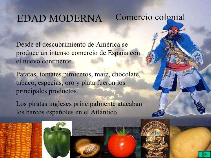 EDAD MODERNA Comercio colonial Desde el descubrimiento de América se produce un intenso comercio de España con el nuevo co...