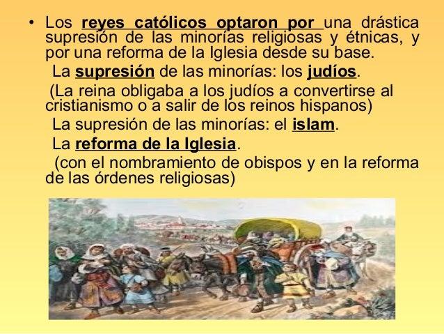 • Los reyes católicos optaron por una drástica  supresión de las minorías religiosas y étnicas, y  por una reforma de la I...