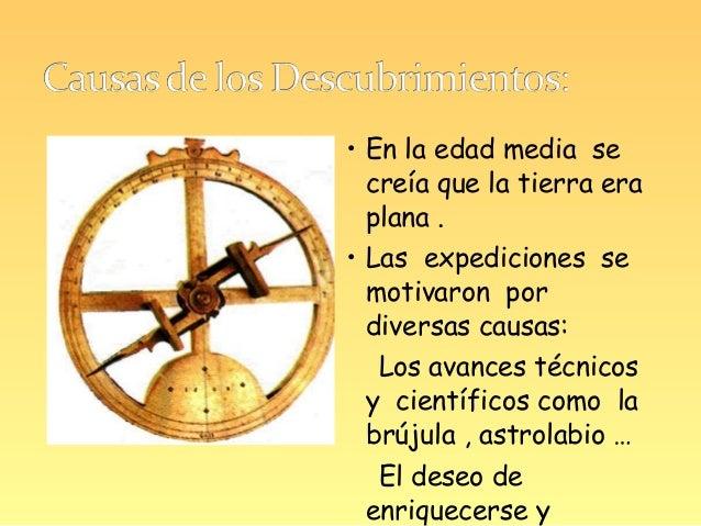 • En la edad media se  creía que la tierra era  plana .• Las expediciones se  motivaron por  diversas causas:  Los avances...
