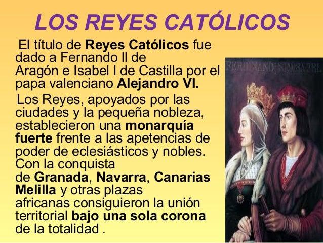 LOS REYES CATÓLICOS El título de Reyes Católicos fuedado a Fernando ll deAragón e Isabel l de Castilla por elpapa valencia...