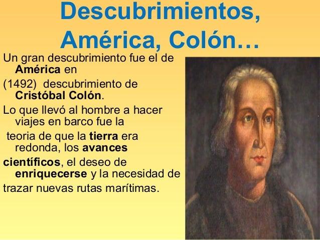 Descubrimientos,          América, Colón…Un gran descubrimiento fue el de   América en(1492) descubrimiento de   Cristóbal...
